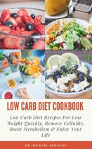Omslag Low Carb Diet Cookbook: Low Carb Diet Recipes For Lose Weight Quickly, Remove Cellulite, Boost Metabolism & Enjoy Your Life