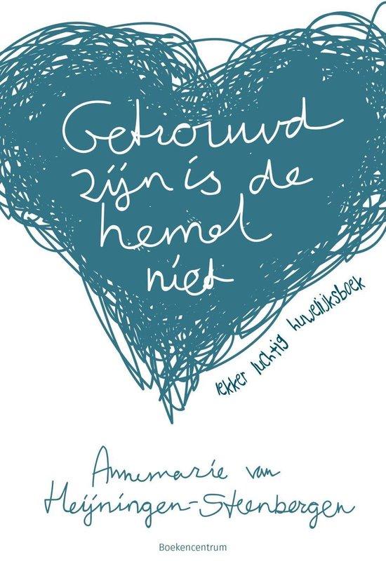Getrouwd zijn is de hemel niet - Annemarie van Heijningen-Steenbergen |