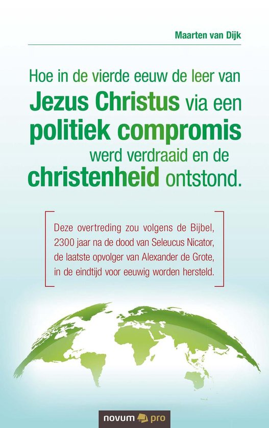 Hoe in de vierde eeuw de leer van Jezus Christus via een politiek compromis werd verdraaid en de christenheid ontstond. - Maarten van Dijk  