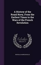 A History of the Royal Navy, from the Earliest Times to the Wars of the French Revolution