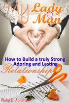 My Lady My Man: How To Build A Truly Strong, Adoring, And Lasting Relationship.