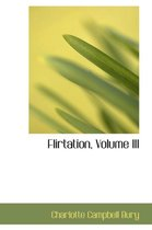 Flirtation, Volume III