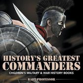 History's Greatest Commanders - Children's Military & War History Books
