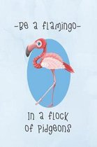 Be A Flamingo In A Flock Of Pidgeons