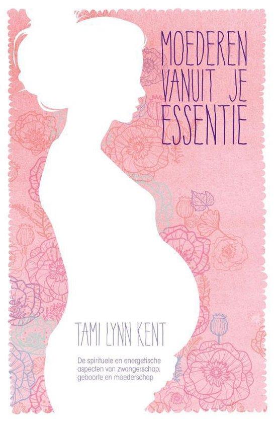 Cover van het boek 'Moederen vanuit je essentie' van Tami Lynn Kent