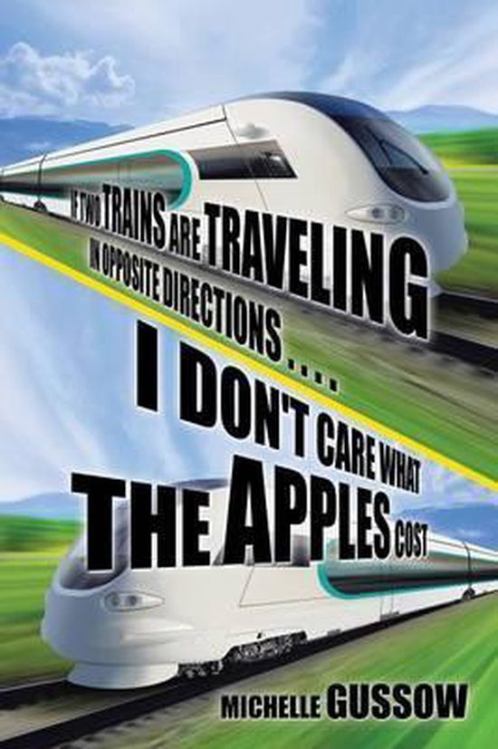 If Two Trains Are Traveling in Opposite Directions . . . . I Don't Care What the Apples Cost
