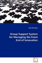 Group Support System for Managing the Front End of Innovation