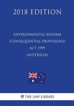 Environmental Reform (Consequential Provisions) ACT 1999 (Australia) (2018 Edition)