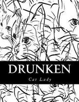 Drunken Cat Lady