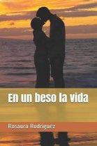 En Un Beso La Vida