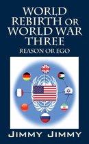 World Rebirth or World War Three