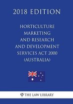 Horticulture Marketing and Research and Development Services ACT 2000 (Australia) (2018 Edition)