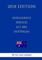 Intelligence Services ACT 2001 (Australia) (2018 Edition)