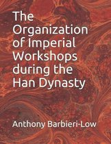 The Organization of Imperial Workshops During the Han Dynasty
