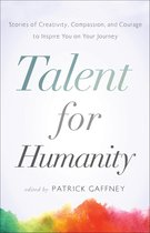 Talent for Humanity: Stories of Creativity, Compassion, and Courage