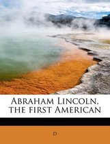 Abraham Lincoln, the First American