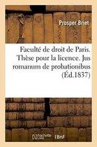 Faculte de droit de Paris. These pour la licence. Jus romanum de probationibus