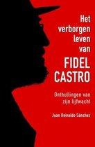 Het verborgen leven van Fidel Castro. Onthullingen van zijn lijfwacht