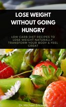 Omslag Lose Weight Without Going Hungry: Low Carb Diet Recipes to Lose Weight Naturally, Transform Your Body & Feel Great