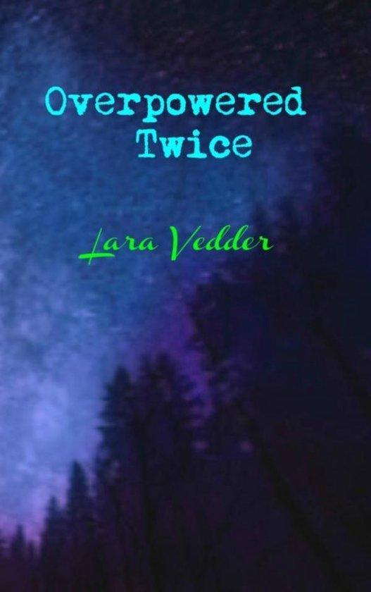Overpowered Twice - Lara Vedder |