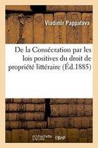 De la Consecration par les lois positives du droit de propriete litteraire