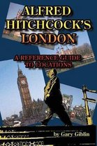 Alfred Hitchcock's London A Reference Guide to Locations