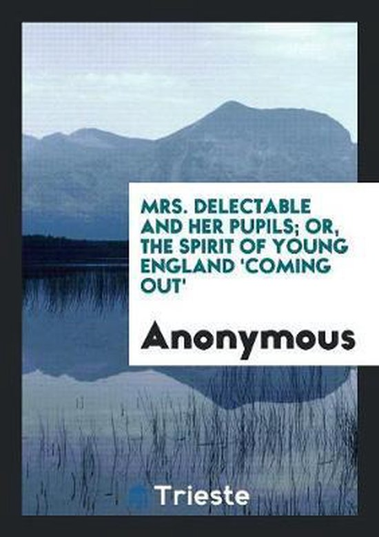 Mrs. Delectable and Her Pupils; Or, the Spirit of Young England 'coming Out'