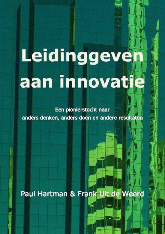Leidinggeven aan innovatie, een pionierstocht naar anders denken, anders doen en andere resultaten (1ste editie)
