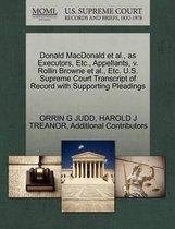 Donald MacDonald et al., as Executors, Etc., Appellants, V. Rollin Browne et al., Etc. U.S. Supreme Court Transcript of Record with Supporting Pleadings