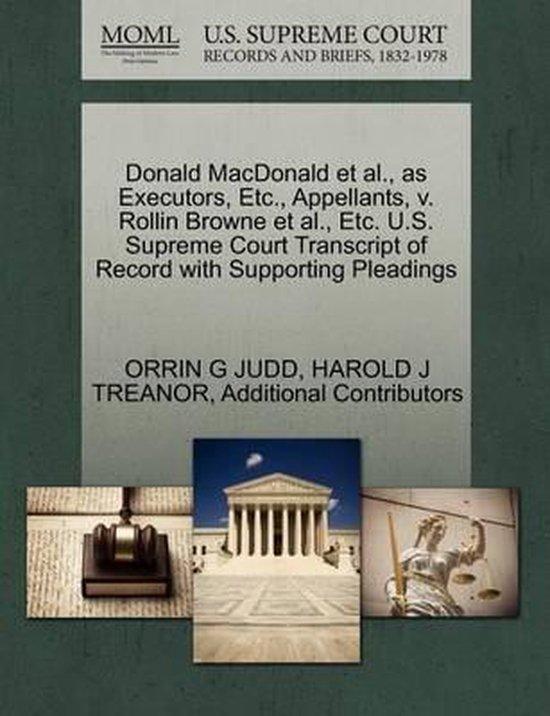 Boek cover Donald MacDonald et al., as Executors, Etc., Appellants, V. Rollin Browne et al., Etc. U.S. Supreme Court Transcript of Record with Supporting Pleadings van Orrin G Judd (Paperback)