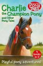 Charlie the Champion Pony and Other Pony Tales