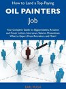 How to Land a Top-Paying Oil painters Job: Your Complete Guide to Opportunities, Resumes and Cover Letters, Interviews, Salaries, Promotions, What to Expect From Recruiters and More