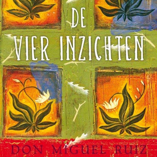 De vier inzichten - Don Miguel Ruiz |