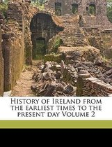 History of Ireland from the Earliest Times to the Present Day Volume 2