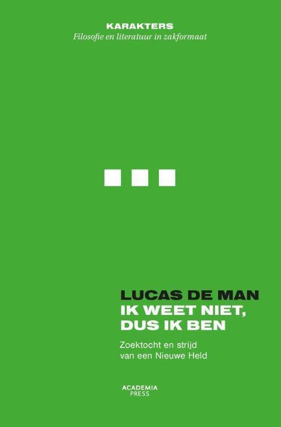 Ik weet niet dus ik ben - Lucas de Man |
