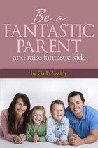 Be a Fantastic Parent and Raise Fantastic Kids
