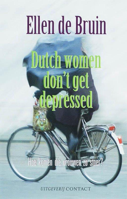 Dutch women don t get depressed - Ellen de Bruin |