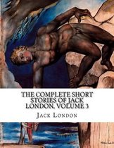 The Complete Short Stories of Jack London, Volume 3