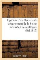 Opinion d'un electeur du departement de la Seine, adressee a ses collegues