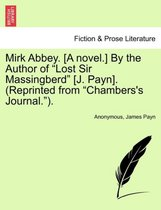 Mirk Abbey. [A Novel.] by the Author of  Lost Sir Massingberd  [J. Payn]. (Reprinted from  Chambers's Journal. ).