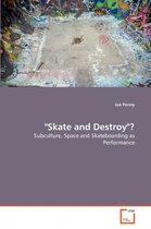 Skate and Destroy?