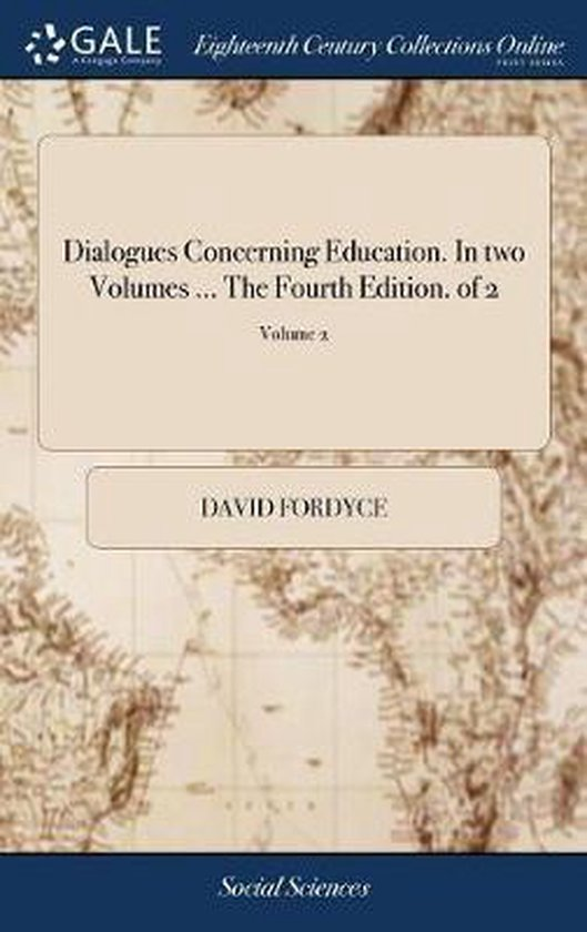 Dialogues Concerning Education. in Two Volumes ... the Fourth Edition. of 2; Volume 2