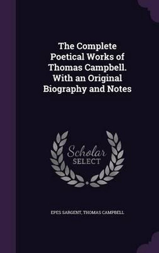 The Complete Poetical Works of Thomas Campbell. with an Original Biography and Notes