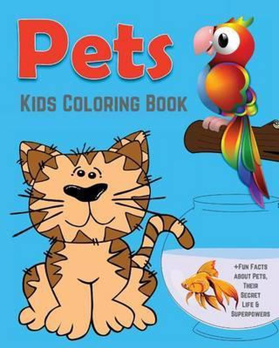 Pets Kids Coloring Book +Fun Facts about Pets, Their Secret Life & Superpowers