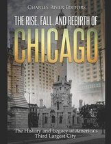 The Rise, Fall, and Rebirth of Chicago