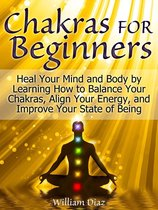 Chakras For Beginners: 8 Things You Should Know if You Want To Balance Chakras, Strengthen Aura, and Radiate Energy