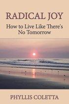 Radical Joy: How to Live Like There's No Tomorrow