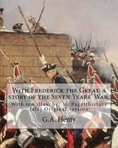 With Frederick the Great, a Story of the Seven Years' War. with Ten Illus.