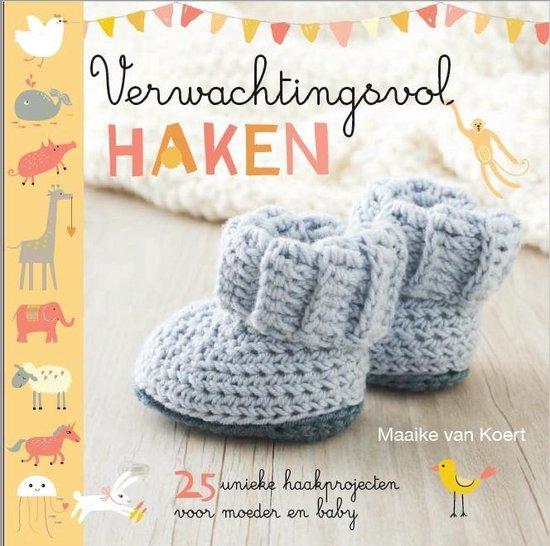 Verwachtingsvol haken. 25 unieke haakprojecten voor moeder en baby - Maaike van Koert |