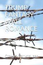 Trump Fantasy Wall Romance